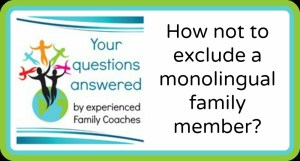 Q&A: How not to exclude a monolingual family member?