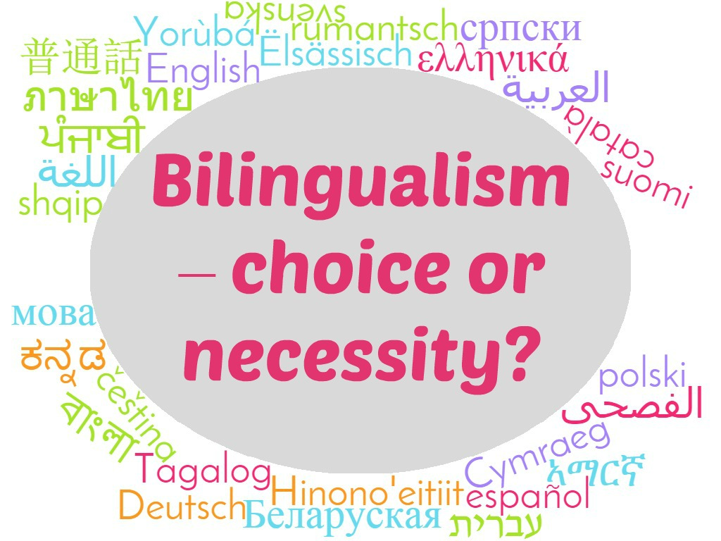 Bilingualism – choice or necessity?