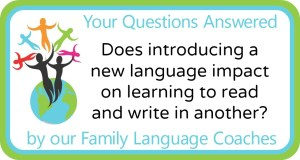 Q&A: Does introducing a new language impact on learning to read and write in another?