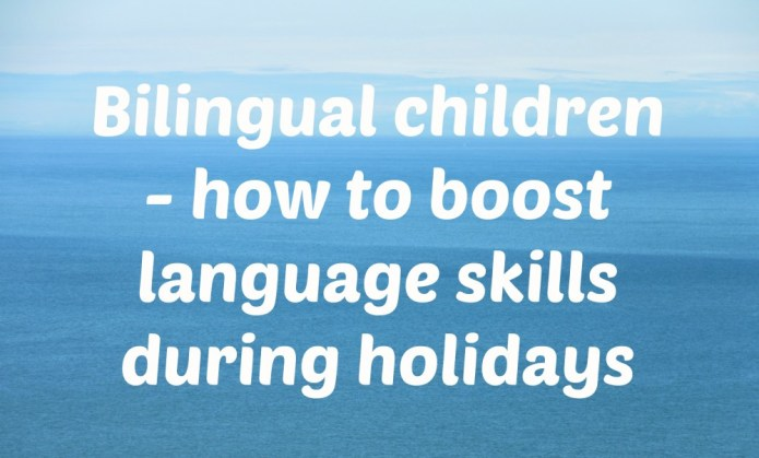 Bilingual children - how to boost language skills during holidays