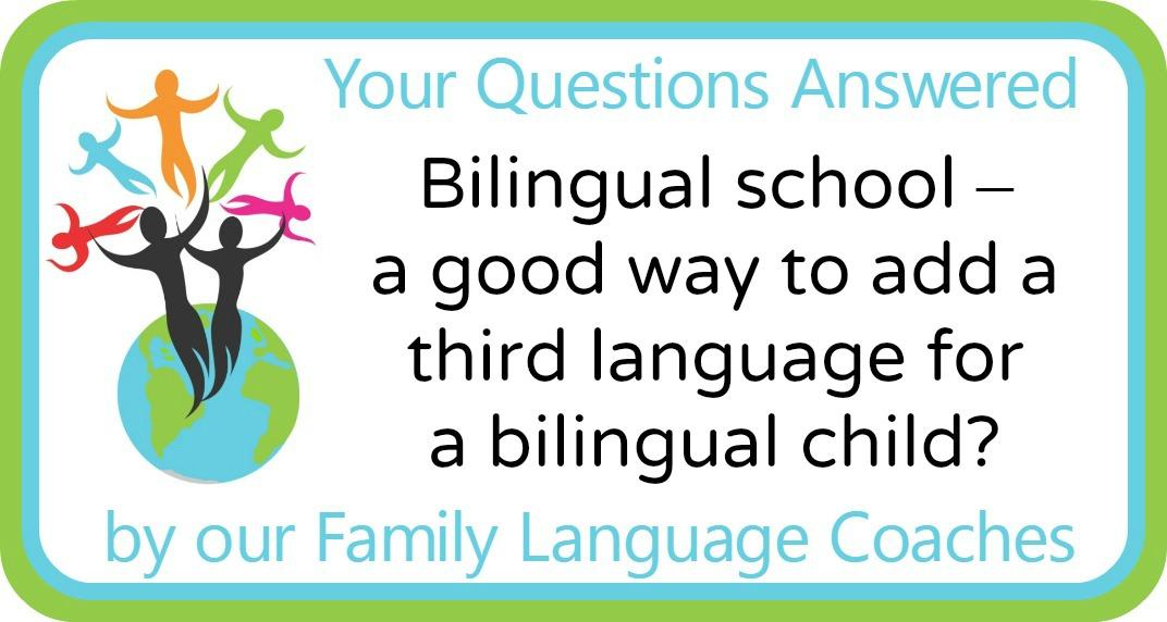Q&A: Bilingual school – a good way to add a third language for a bilingual child?