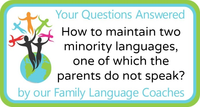 How to maintain two minority languages, one of which the parents do not speak?