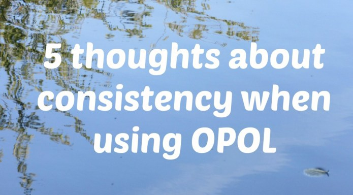 5 thoughts about consistency when using OPOL