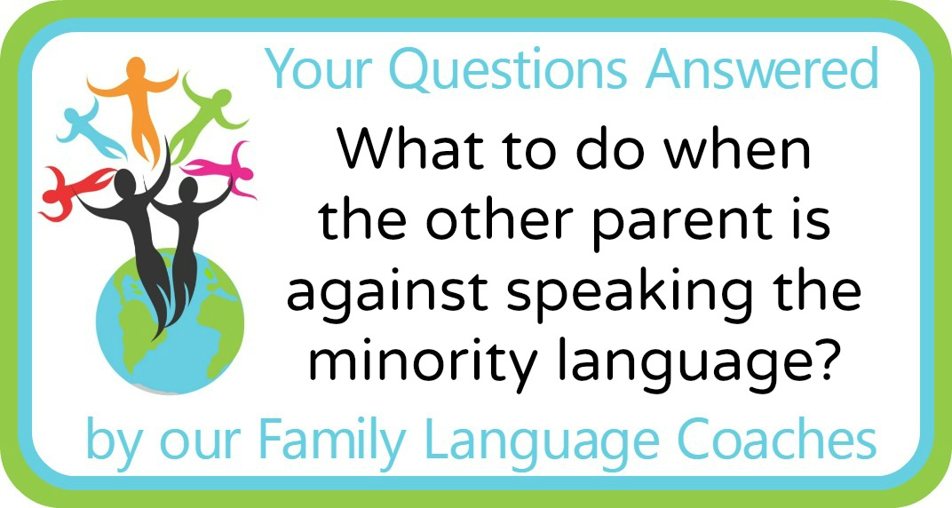 What to do when the other parent is against speaking the minority language?