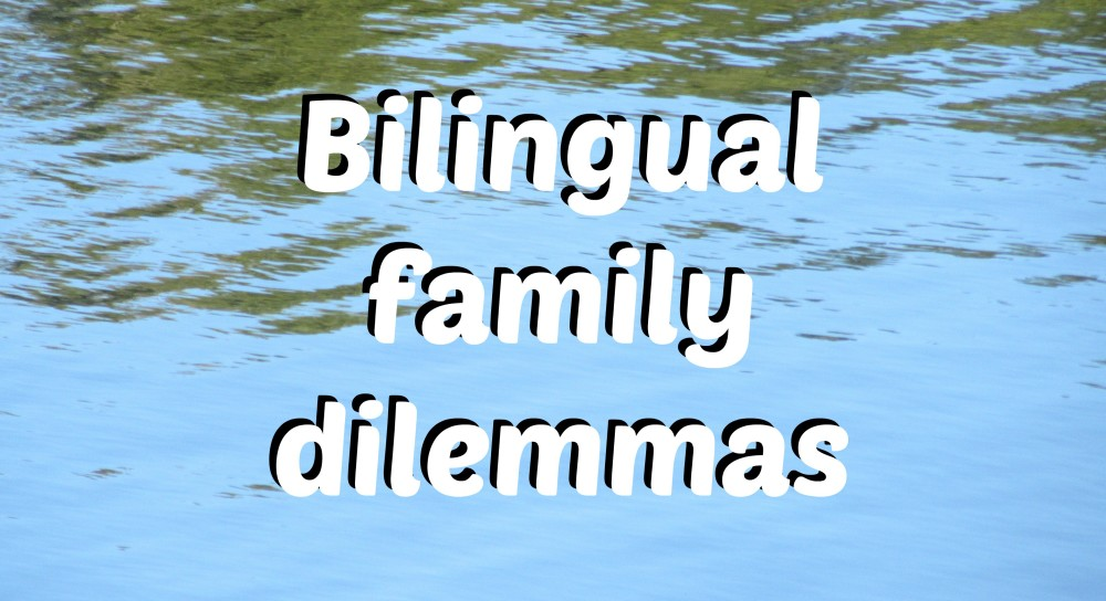 Bilingual family dilemmas