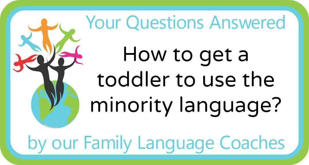 Q&A: How to get a toddler to use the minority language?