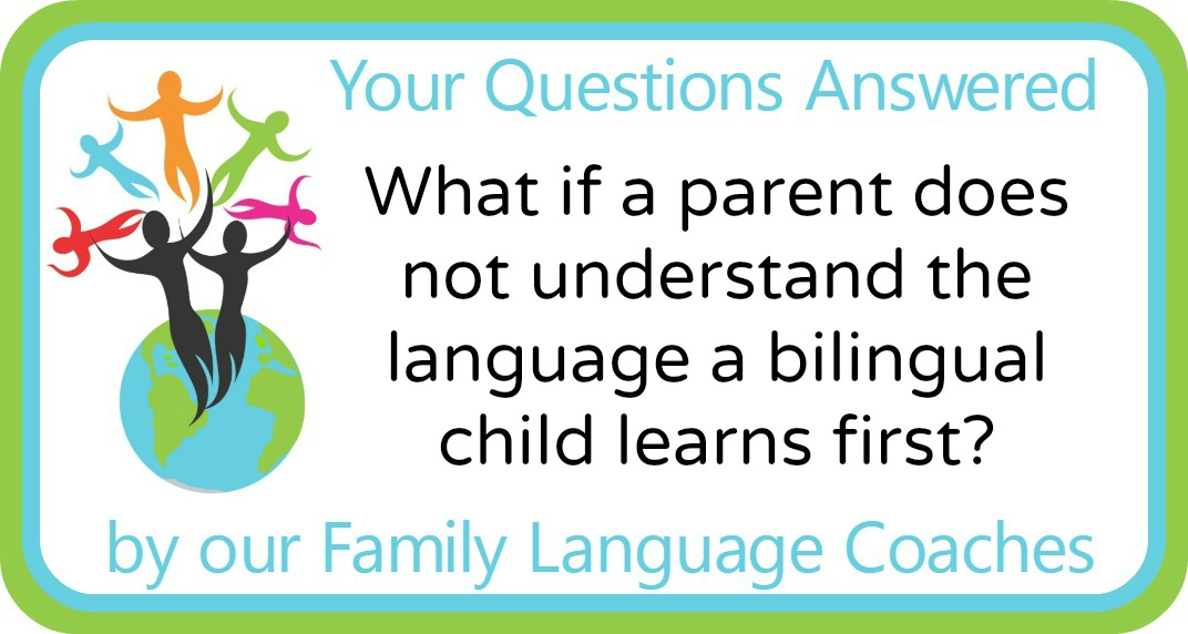 What if a parent does not understand the language a bilingual child learns first?