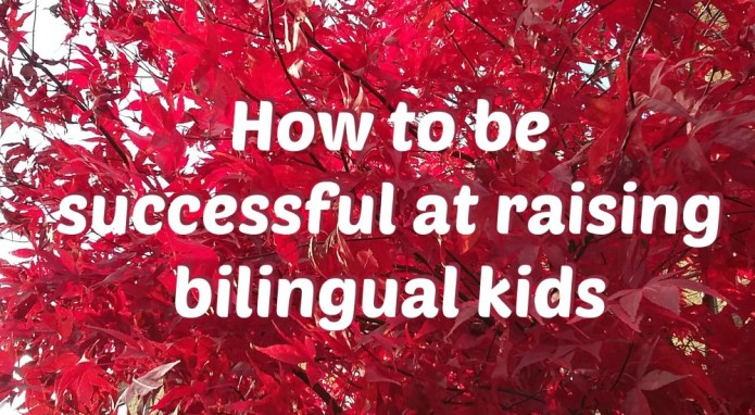 How to be successful at raising bilingual kids