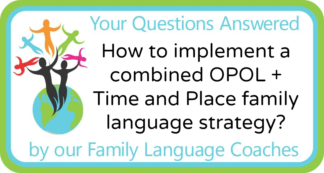 How to implement a combined OPOL + Time and Place family language strategy?