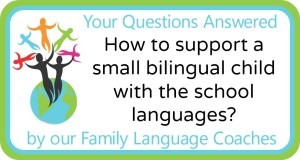Q&A: How to support a small bilingual child with the school languages?
