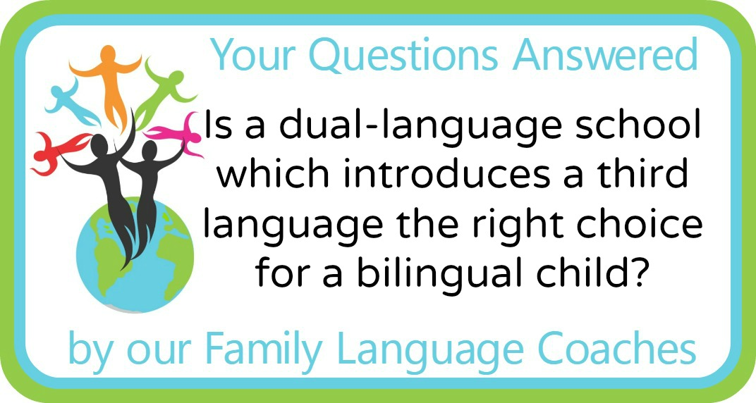 Is a dual-language school which introduces a third language the right choice for a bilingual child?