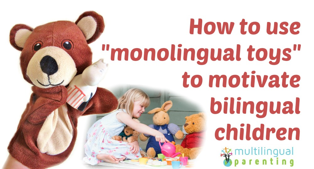 """How to use """"monolingual toys"""" to motivate bilingual children"""
