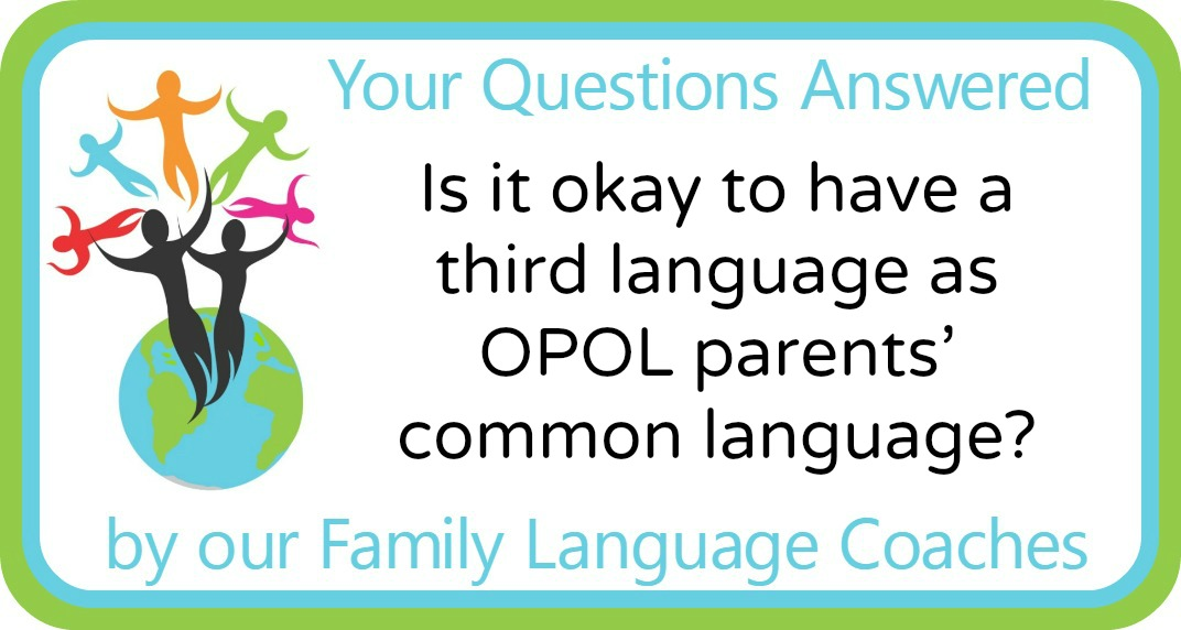 Is it okay to have a third language as OPOL parents' common language?