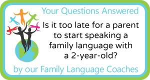 Q&A: Is it too late for a parent to start speaking a family language with a 2-year-old?