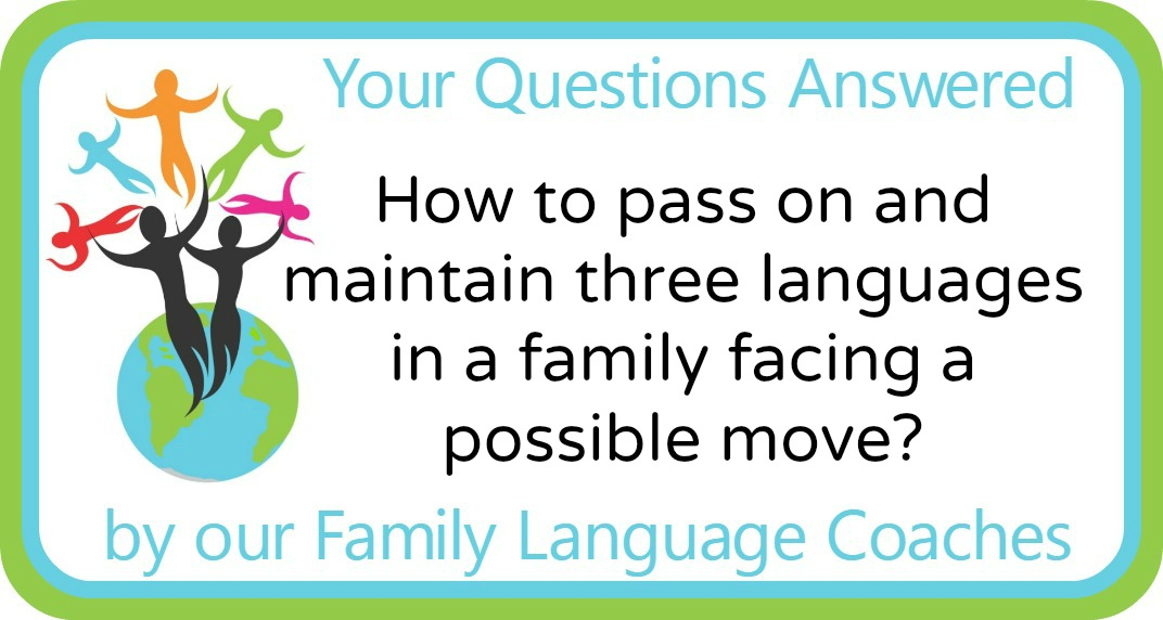 How to pass on and maintain three languages in a family facing a possible move?