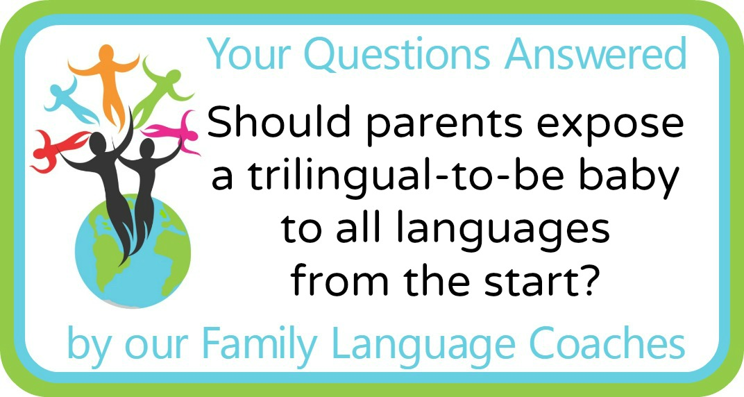 Should parents expose a trilingual-to-be baby to all languages from the start?