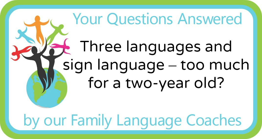 Q&A: Three languages and sign language – too much for a two-year old?