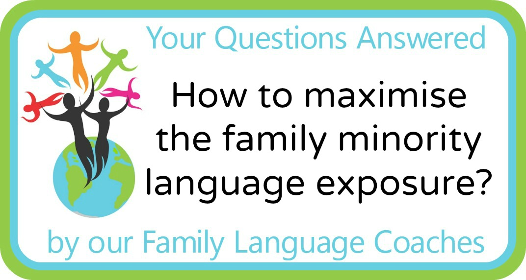 How to maximise the family minority language exposure?