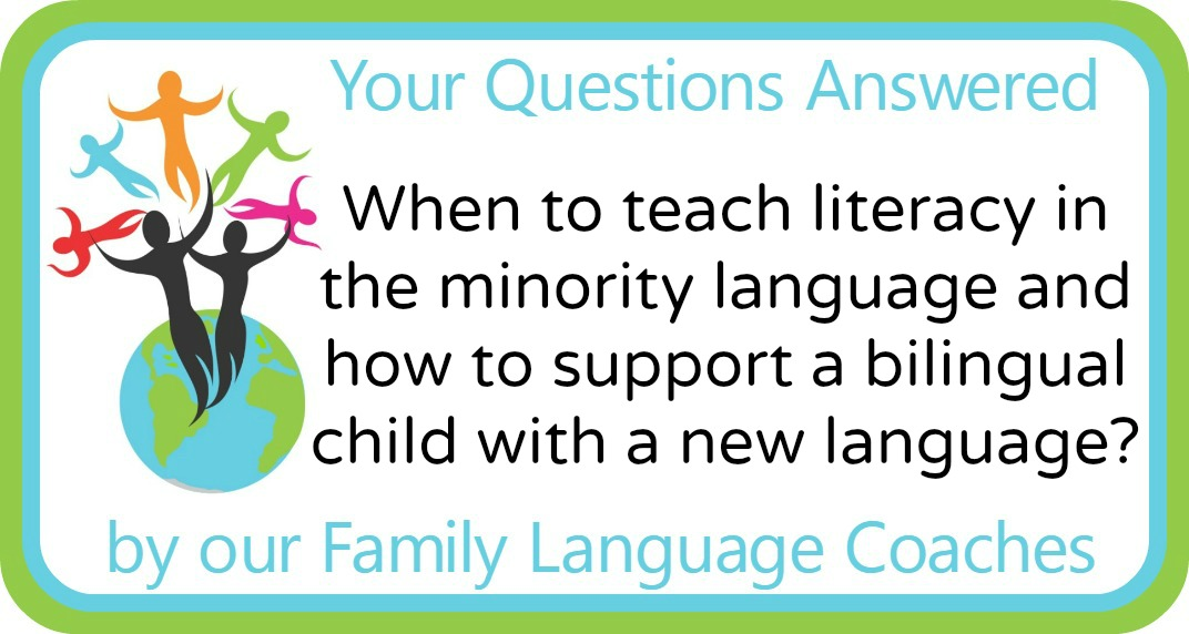 When to teach literacy in the minority language and how to support a bilingual child with a new language