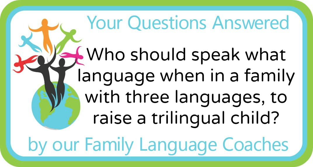Who should speak what language when in a family with three languages to raise a trilingual child?