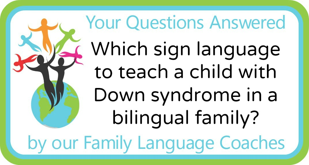 Which sign language to teach a child with Down syndrome in a bilingual family?
