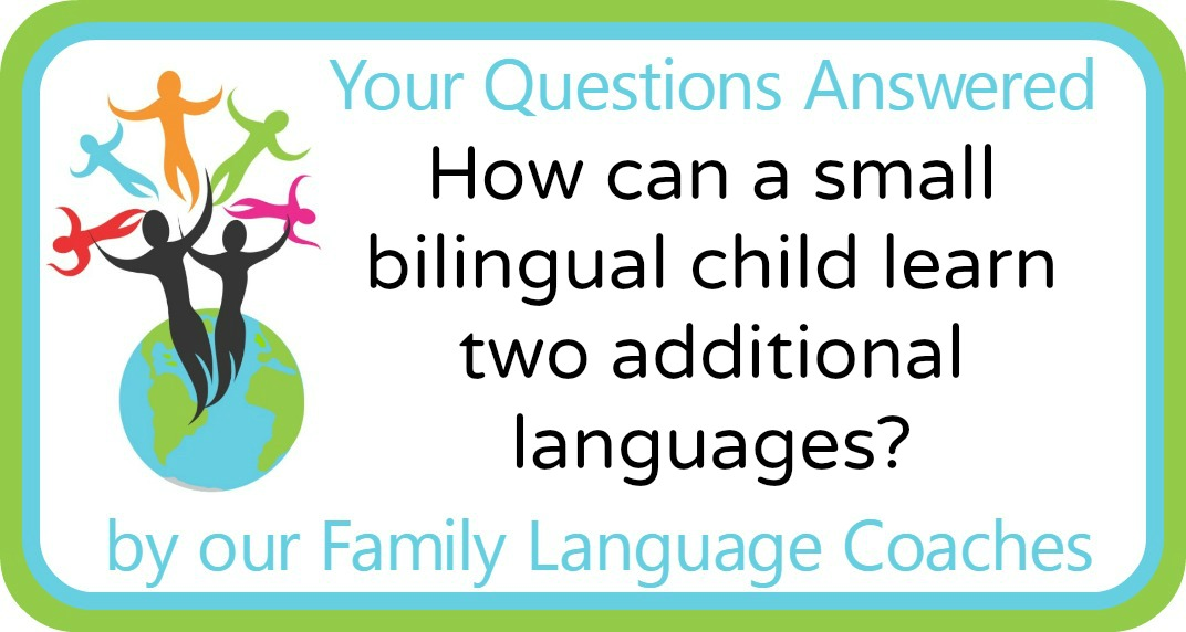 Q&A: How can a small bilingual child learn two additional languages?