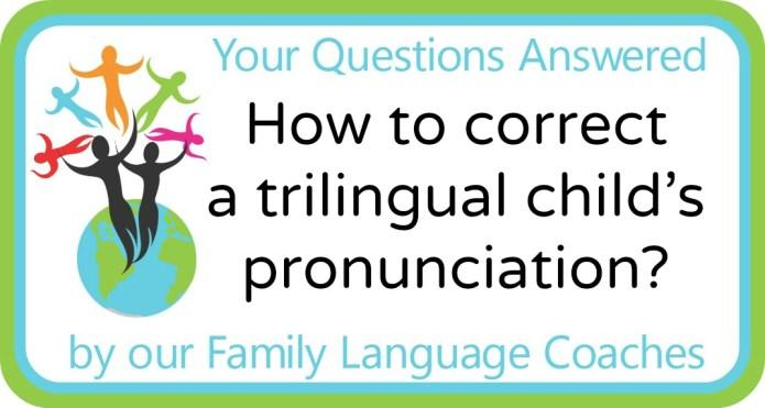 How to correct a trilingual child's pronunciation?