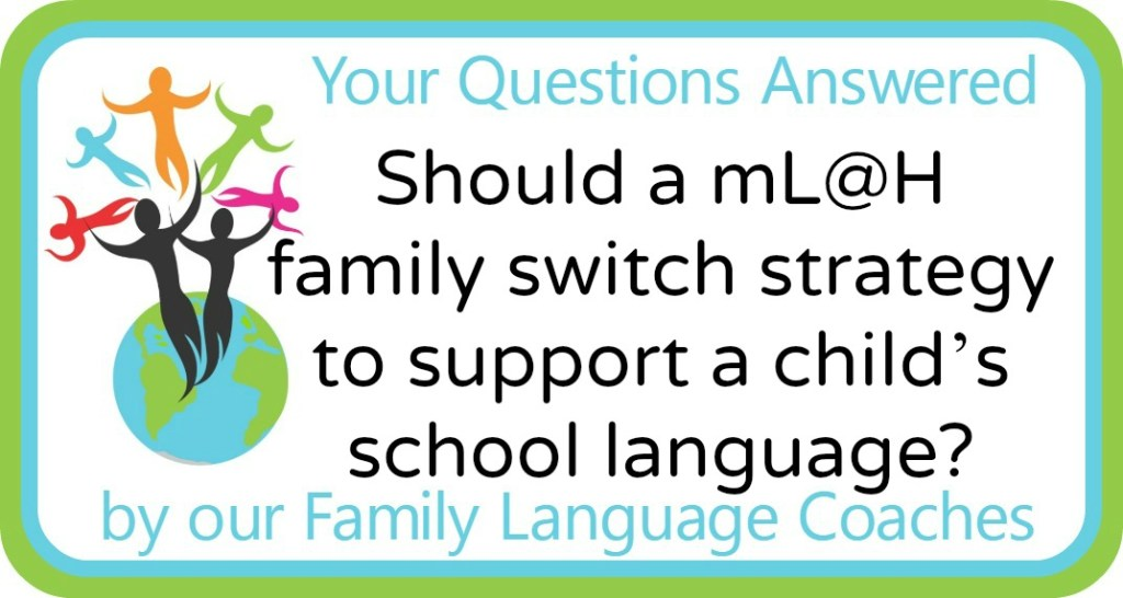 Should a mL@H family switch strategy to support a child's school language?