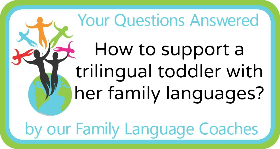 Q&A: How to support a trilingual toddler with her family languages?