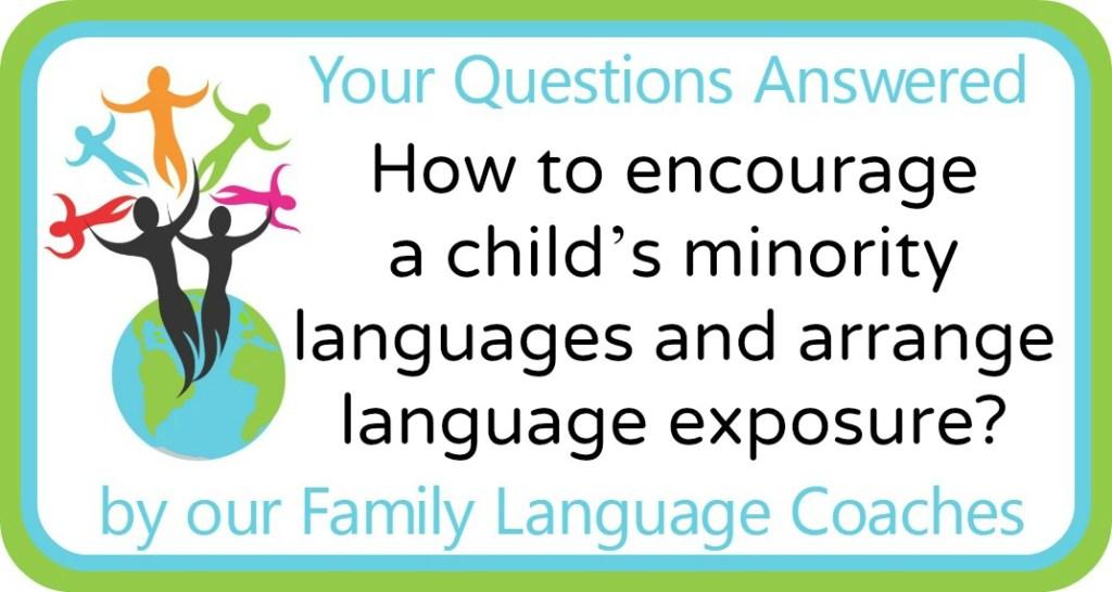 How to encourage a child's minority languages and arrange language exposure?