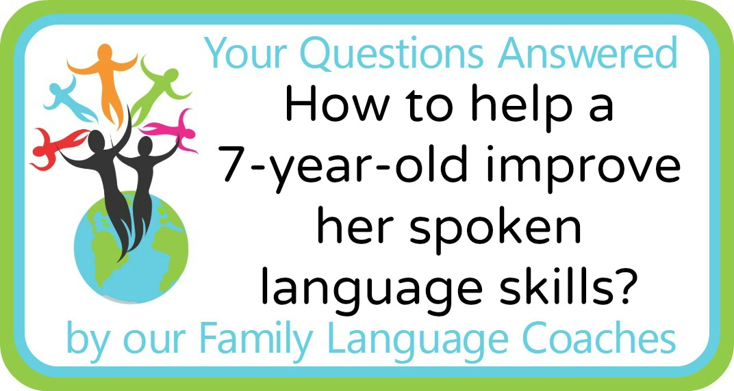 Q&A: How to help a 7-year-old improve her spoken language skills?