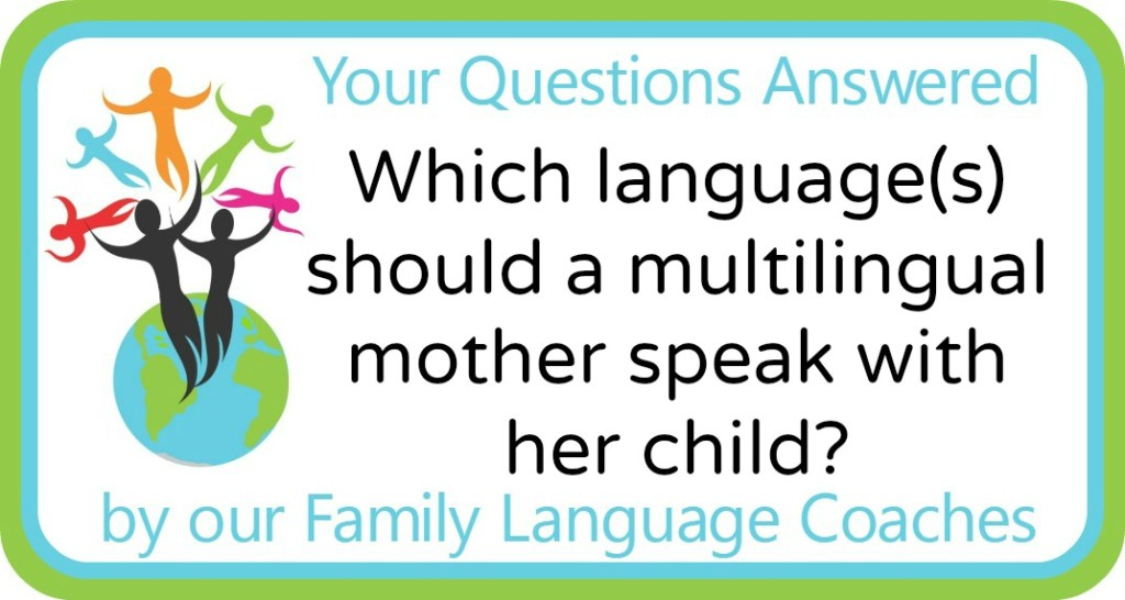 Which language(s) should a multilingual mother speak with her child?