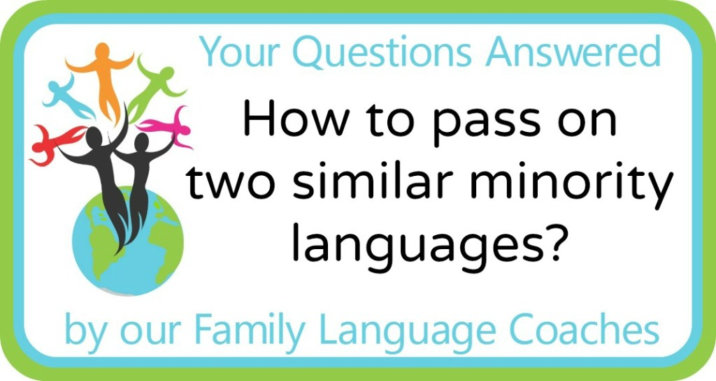 Q&A: How to pass on two similar minority languages?