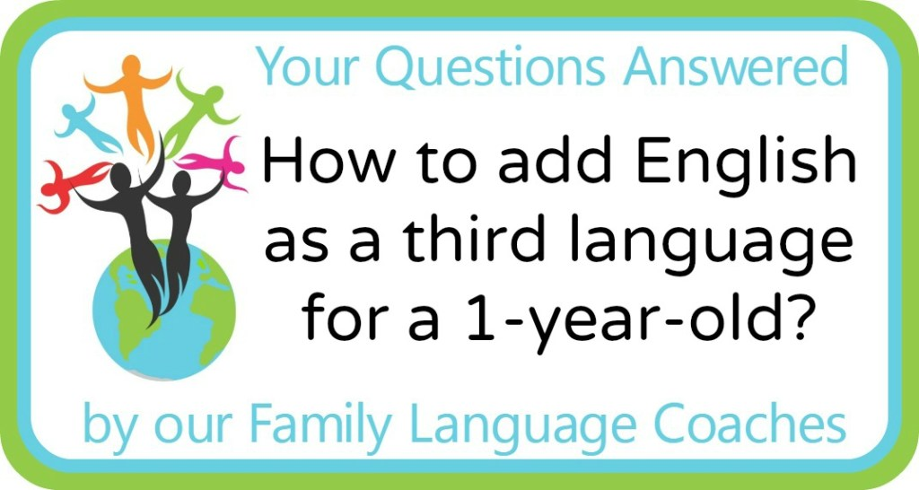 How to add English as a third language for a 1-year-old?