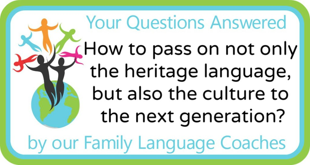 How to pass on not only the heritage language, but also the culture to the next generation?