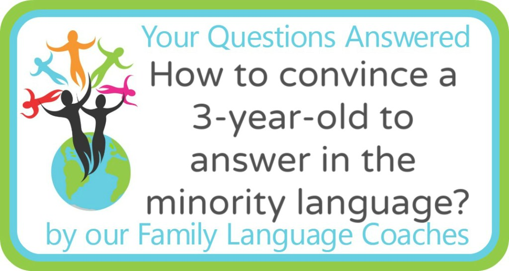 How to convince a 3-year-old to answer in the minority language?