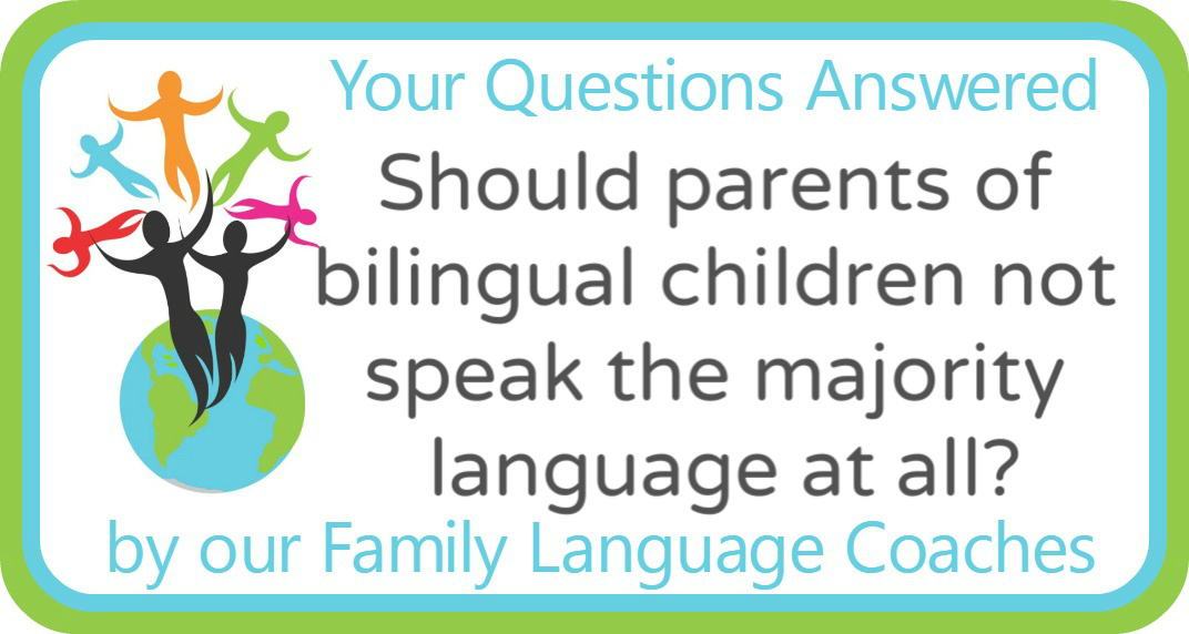 Q&A: Should parents of bilingual children not speak the majority language at all?