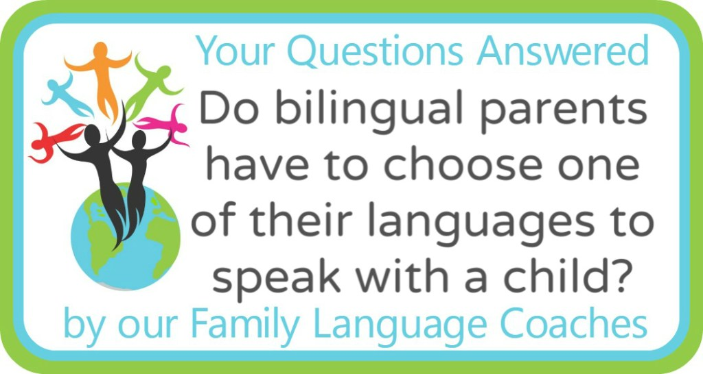 Do bilingual parents have to choose one of their languages to speak with a child?