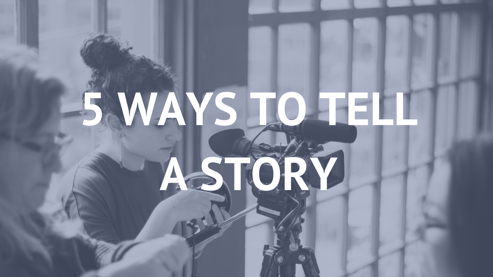 5 Ways To Tell A Story In