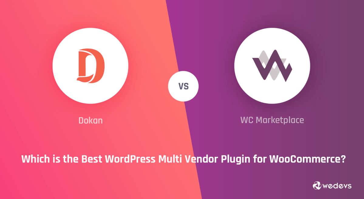 The Ultimate Comparison Between Dokan vs WC Marketplace
