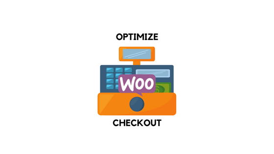 How to Optimize WooCommerce Checkout Page For Better Conversions