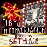 Orbital In Conversation – Episode 195: Live from The Lakes with Seth