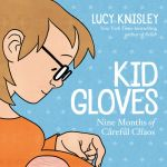 """""""Kid Gloves: Nine Months of Careful Chaos"""""""