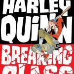 """""""Harley Quinn: Breaking Glass"""""""