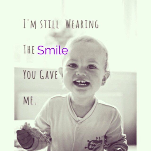 I'm still wearing the smile you gave me.