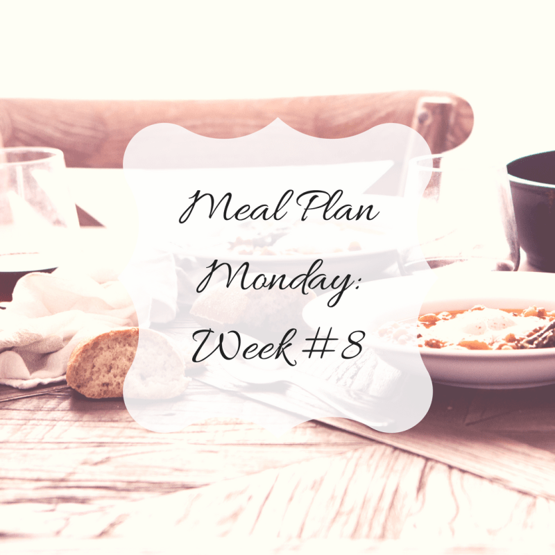 Meal Plan Monday: Week #8
