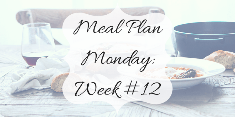 Meal Plan Monday: Week #12