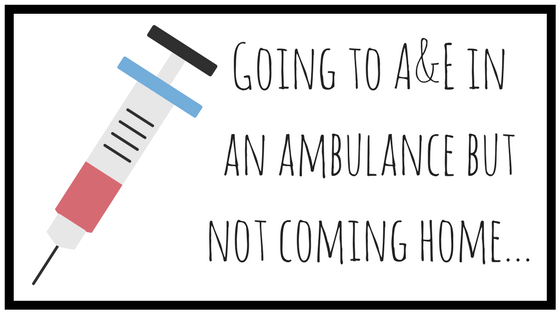 Going to A&E in an ambulance but not coming home