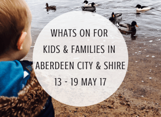 What's on for Kids and Families in Aberdeen City & Aberdeenshire (13th - 19th May 2017)