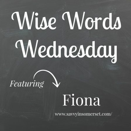 Wise Words Wednesday with Fiona